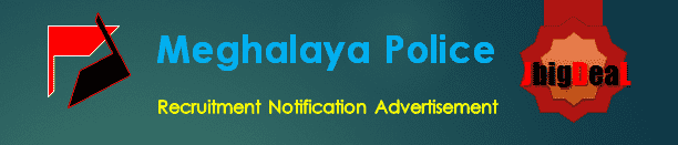 Meghalaya Police SI, Constable & Other Recruitment 2019 Online Application Form