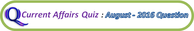 Current Affairs Quiz Question And Answers August 30 2016