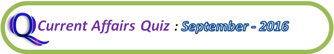 Current Affairs Quiz Question And Answers September 13 2016
