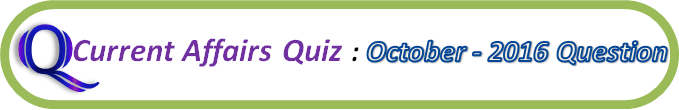 Current Affairs Quiz Question And Answers October 12 2016